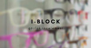 i-block gözlük inceleme