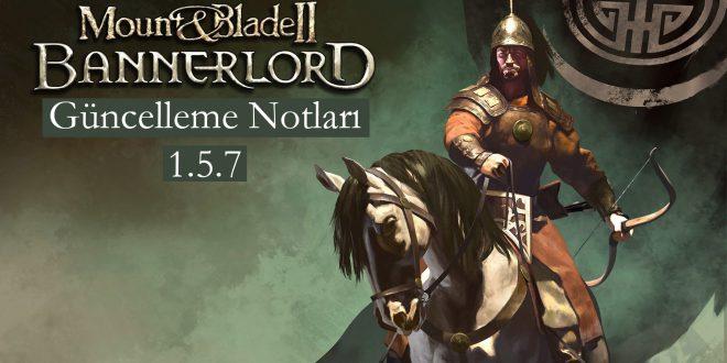 bannerlord 1.5.7 güncellemesi